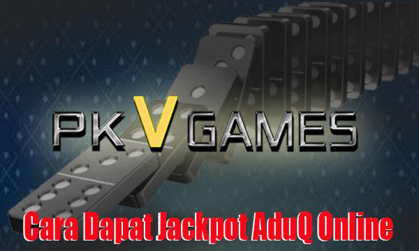 Jackpot-AduQ-Online-PKV-Games-Serta-Cara-Dapatnya