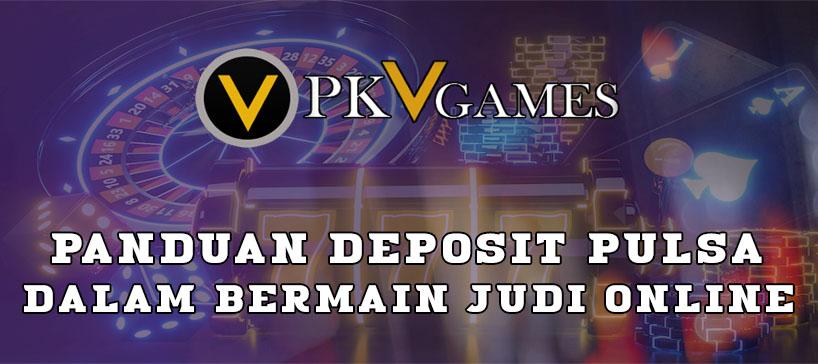 Panduan Deposit Pulsa Dalam Bermain Judi Online